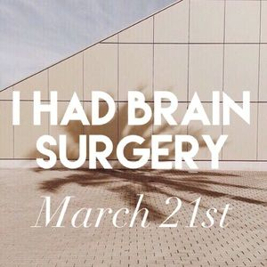Other - I HAD BRAIN SURGERY AND I'M RECOVERING